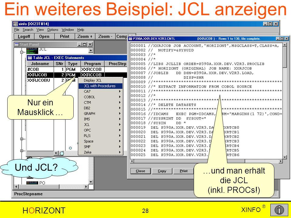 XINFO HORIZONT 28 ® Ein weiteres Beispiel: JCL anzeigen Nur ein Mausklick … Und JCL? …und man erhält die JCL (inkl. PROCs!)