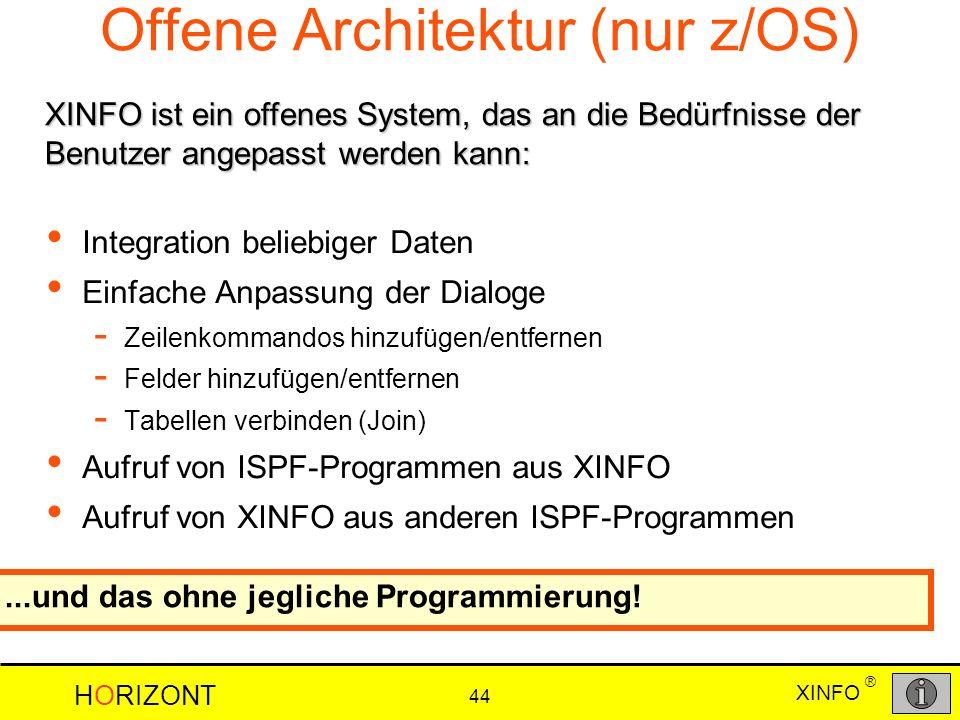 XINFO HORIZONT 44 ® Offene Architektur (nur z/OS) Integration beliebiger Daten Einfache Anpassung der Dialoge - Zeilenkommandos hinzufügen/entfernen -
