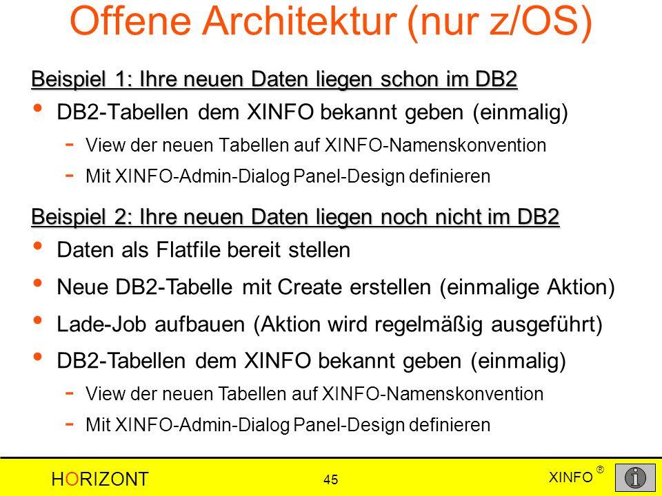 XINFO HORIZONT 45 ® Offene Architektur (nur z/OS) DB2-Tabellen dem XINFO bekannt geben (einmalig) - View der neuen Tabellen auf XINFO-Namenskonvention