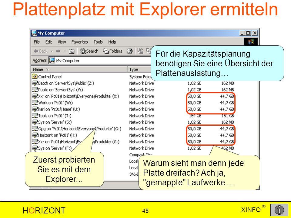 XINFO HORIZONT 48 ® Für die Kapazitätsplanung benötigen Sie eine Übersicht der Plattenauslastung… Zuerst probierten Sie es mit dem Explorer... Warum s
