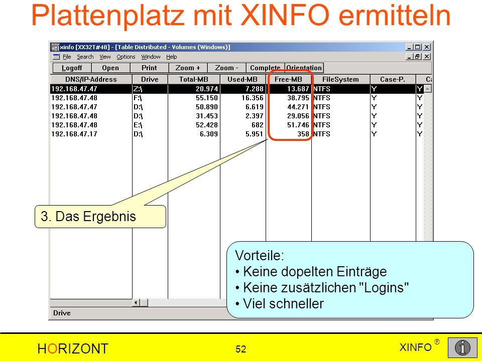 XINFO HORIZONT 52 ® Plattenplatz mit XINFO ermitteln 3. Das Ergebnis Vorteile: Keine dopelten Einträge Keine zusätzlichen