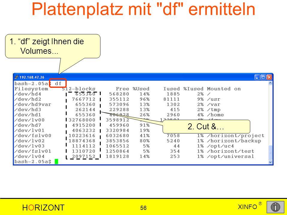 XINFO HORIZONT 56 ® 1. df zeigt Ihnen die Volumes... 2. Cut &… Plattenplatz mit