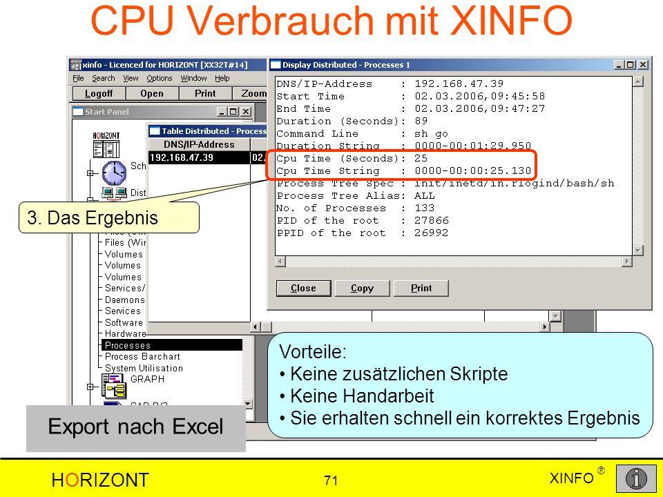 XINFO HORIZONT 71 ® CPU Verbrauch mit XINFO Vorteile: Keine zusätzlichen Skripte Keine Handarbeit Sie erhalten schnell ein korrektes Ergebnis 3. Das E