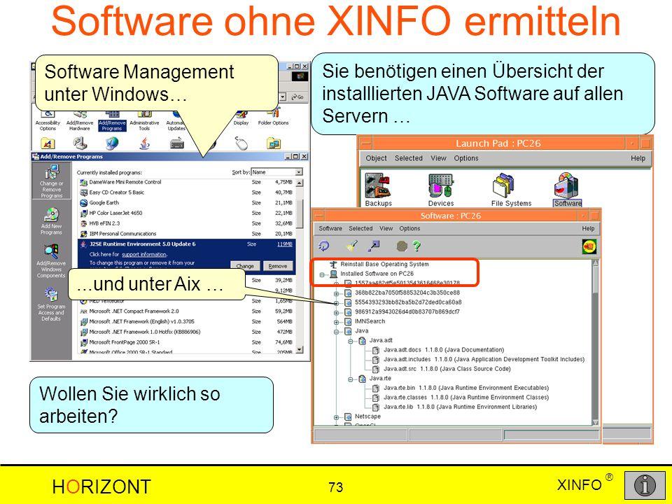 XINFO HORIZONT 73 ® Software ohne XINFO ermitteln Sie benötigen einen Übersicht der installlierten JAVA Software auf allen Servern … Wollen Sie wirkli