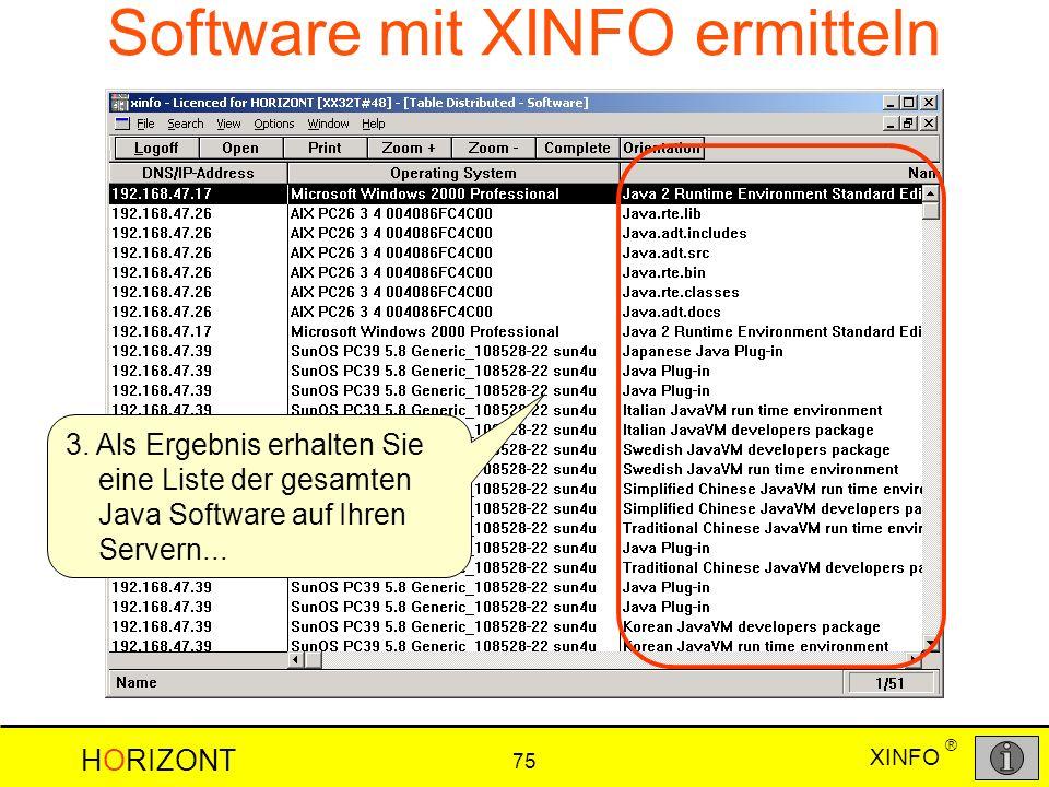 XINFO HORIZONT 75 ® Software mit XINFO ermitteln 3. Als Ergebnis erhalten Sie eine Liste der gesamten Java Software auf Ihren Servern...