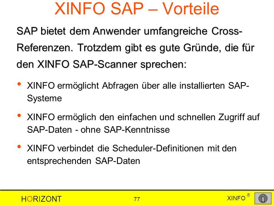 XINFO HORIZONT 77 ® XINFO SAP – Vorteile XINFO ermöglicht Abfragen über alle installierten SAP- Systeme XINFO ermöglich den einfachen und schnellen Zu