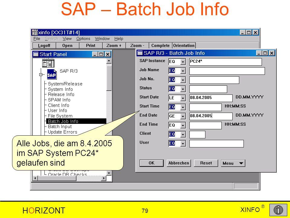 XINFO HORIZONT 79 ® SAP – Batch Job Info Alle Jobs, die am 8.4.2005 im SAP System PC24* gelaufen sind