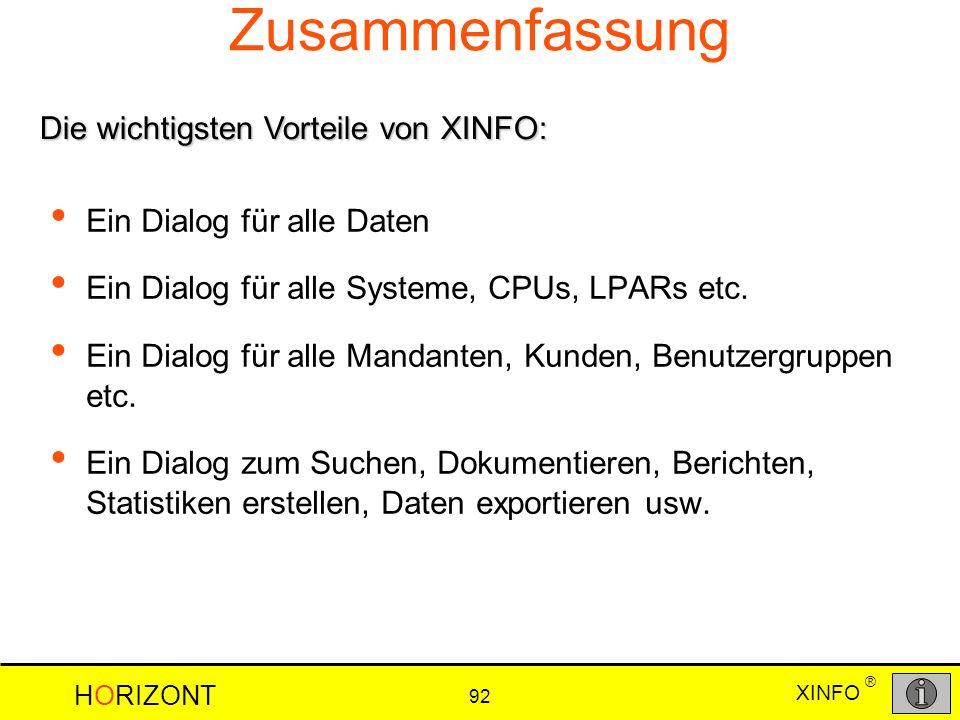 XINFO HORIZONT 92 ® Zusammenfassung Ein Dialog für alle Daten Ein Dialog für alle Systeme, CPUs, LPARs etc. Ein Dialog für alle Mandanten, Kunden, Ben