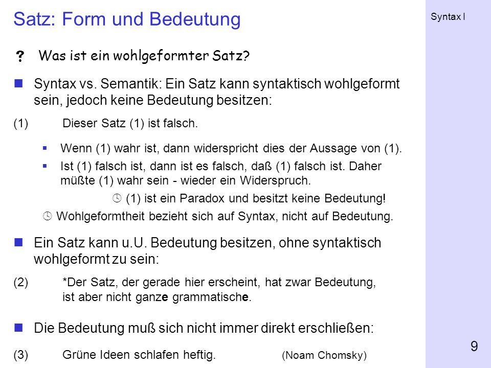 Syntax I 9 Satz: Form und Bedeutung Was ist ein wohlgeformter Satz.