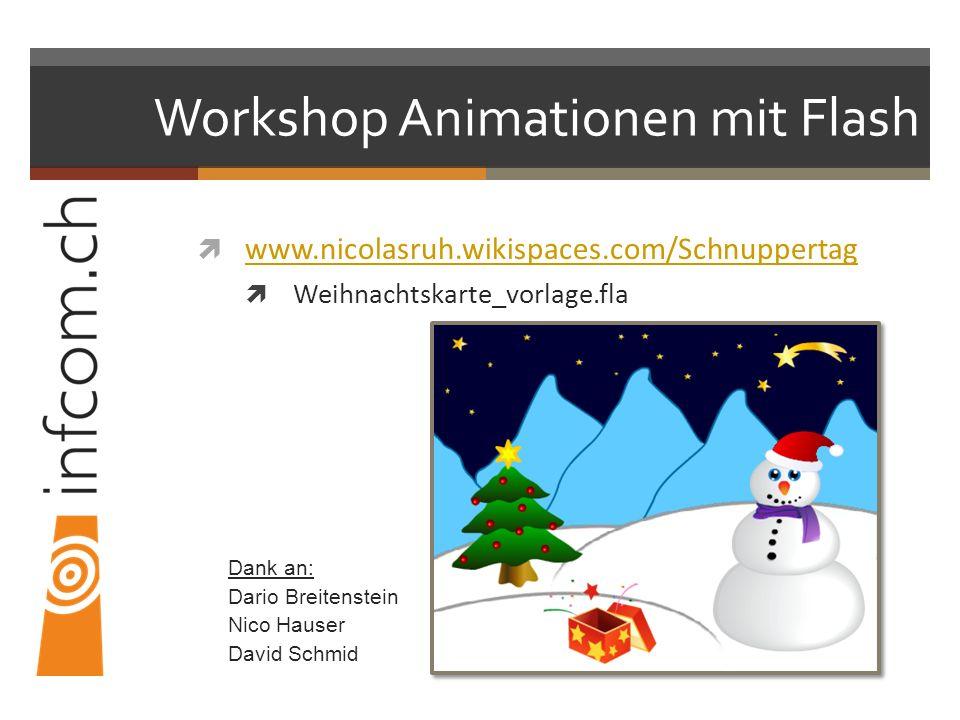 Workshop Animationen mit Flash www.nicolasruh.wikispaces.com/Schnuppertag Weihnachtskarte_vorlage.fla Dank an: Dario Breitenstein Nico Hauser David Schmid