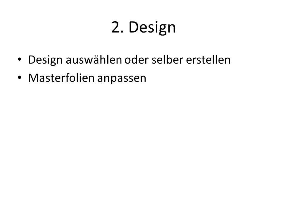2. Design Design auswählen oder selber erstellen Masterfolien anpassen