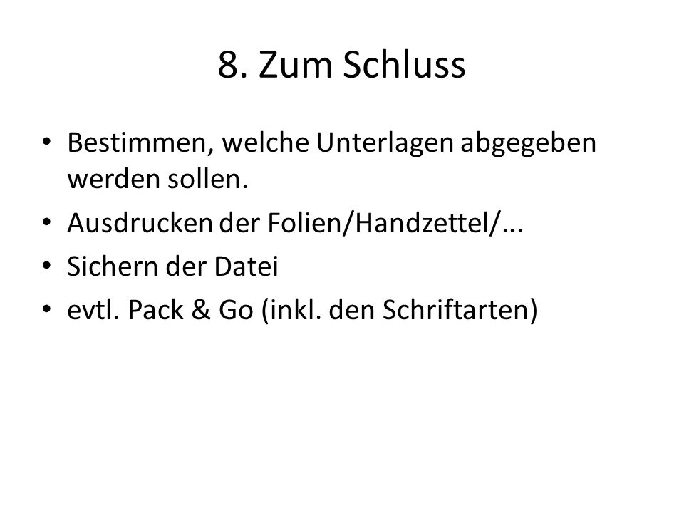 8. Zum Schluss Bestimmen, welche Unterlagen abgegeben werden sollen. Ausdrucken der Folien/Handzettel/... Sichern der Datei evtl. Pack & Go (inkl. den