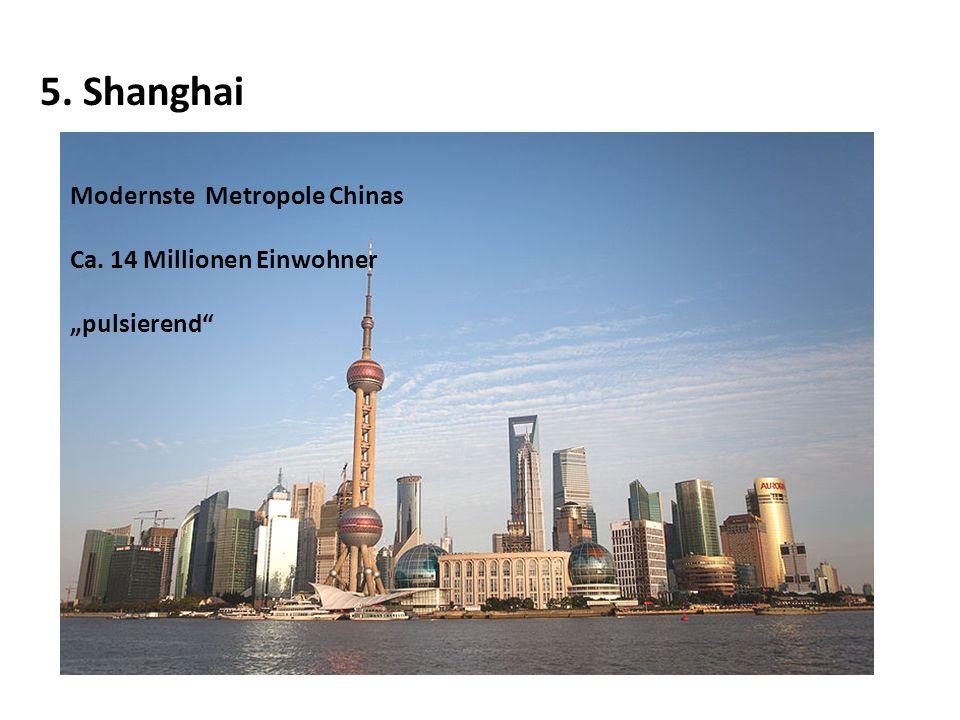 5. Shanghai Modernste Metropole Chinas Ca. 14 Millionen Einwohner pulsierend