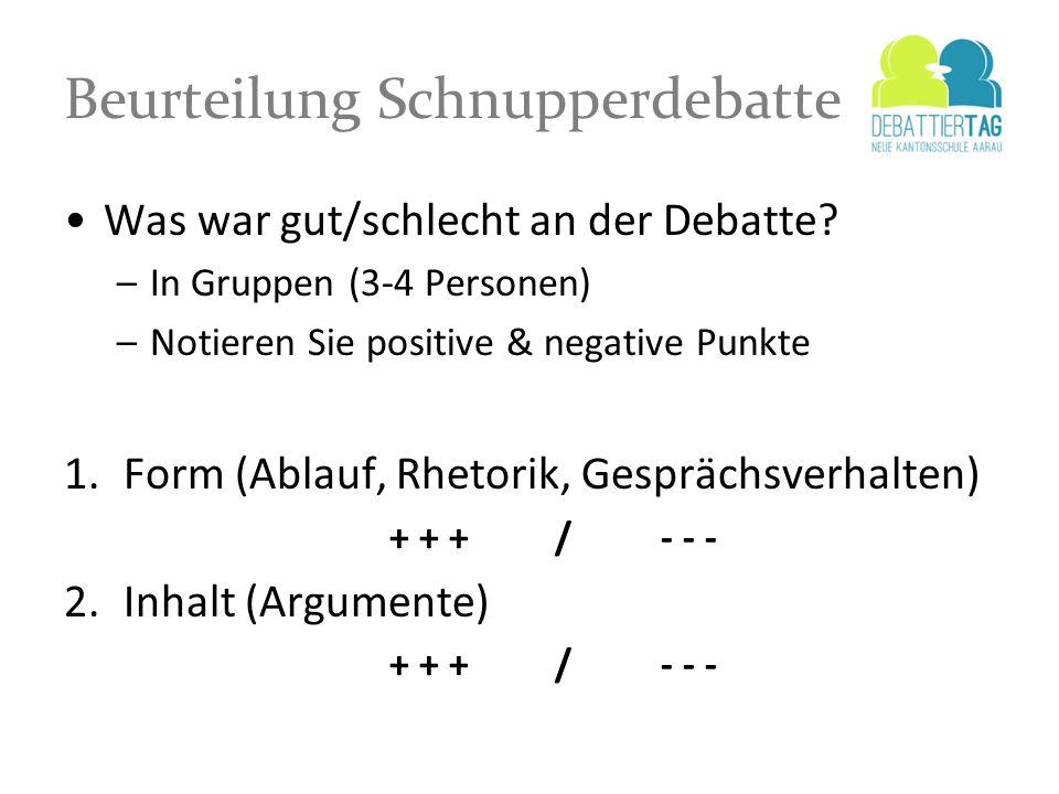 Beurteilung Schnupperdebatte Was war gut/schlecht an der Debatte? –In Gruppen (3-4 Personen) –Notieren Sie positive & negative Punkte 1.Form (Ablauf,