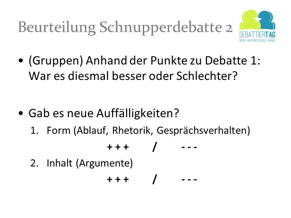 Beurteilung Schnupperdebatte 2 (Gruppen) Anhand der Punkte zu Debatte 1: War es diesmal besser oder Schlechter? Gab es neue Auffälligkeiten? 1.Form (A