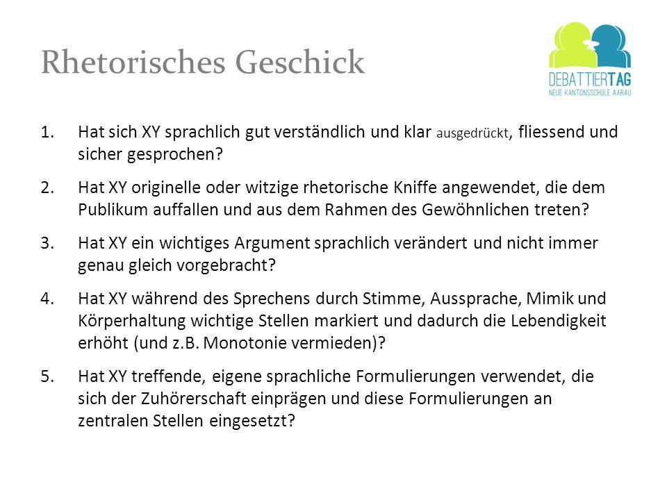 Rhetorisches Geschick 1.Hat sich XY sprachlich gut verständlich und klar ausgedrückt, fliessend und sicher gesprochen? 2.Hat XY originelle oder witzig