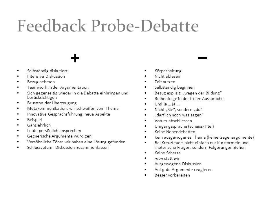 Feedback Probe-Debatte + Selbständig diskutiert Intensive Diskussion Bezug nehmen Teamwork in der Argumentation Sich gegenseitig wieder in die Debatte