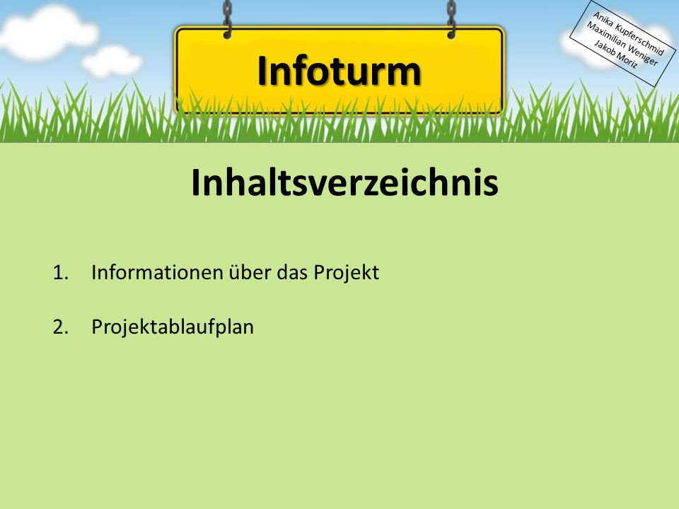 Infoturm Anika Kupferschmid Maximilian Weniger Jakob Moriz Inhaltsverzeichnis 1.