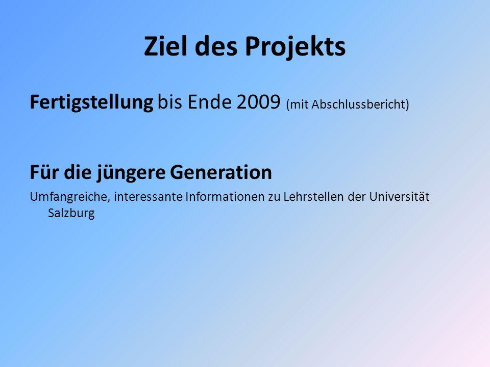 Ziel des Projekts Fertigstellung bis Ende 2009 (mit Abschlussbericht) Für die jüngere Generation Umfangreiche, interessante Informationen zu Lehrstellen der Universität Salzburg