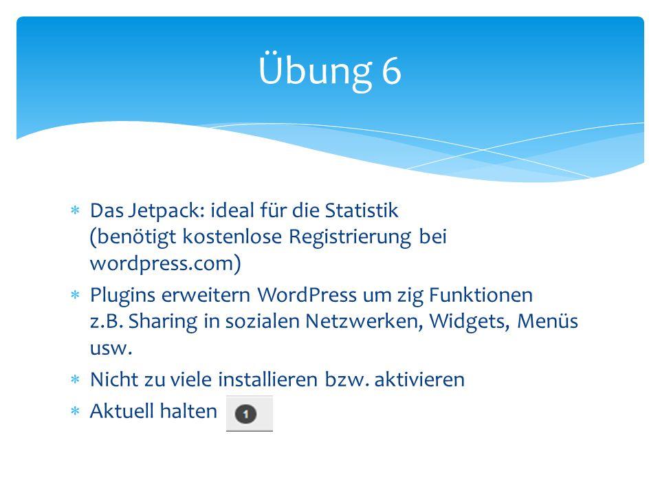 Das Jetpack: ideal für die Statistik (benötigt kostenlose Registrierung bei wordpress.com) Plugins erweitern WordPress um zig Funktionen z.B. Sharing