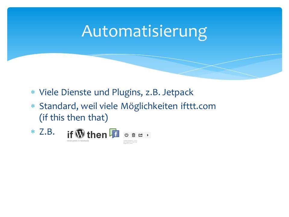 Viele Dienste und Plugins, z.B. Jetpack Standard, weil viele Möglichkeiten ifttt.com (if this then that) Z.B. Automatisierung