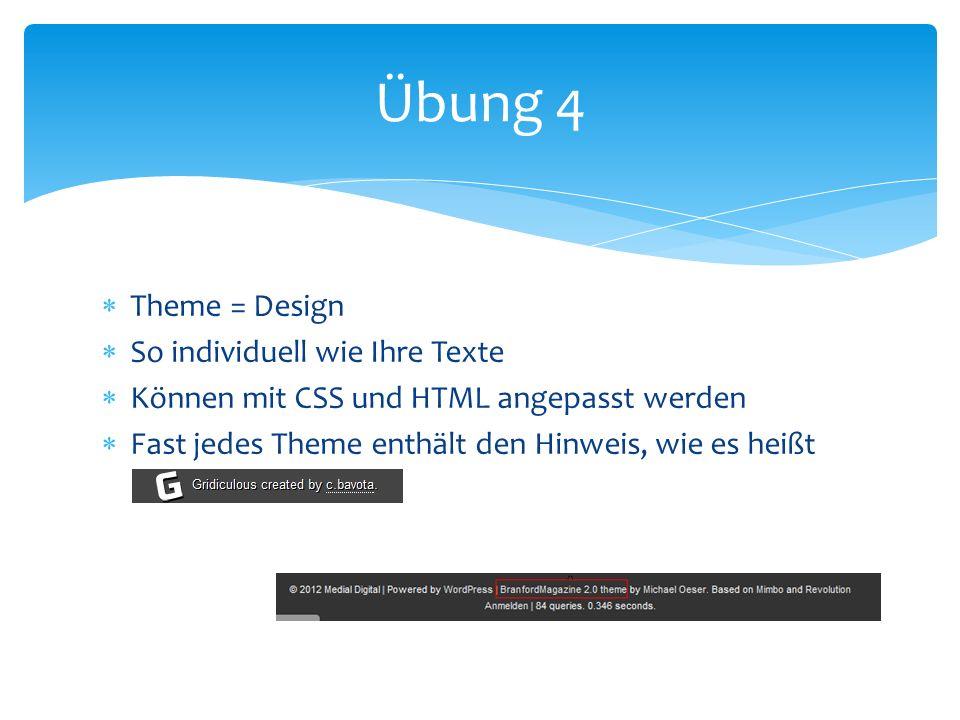 Theme = Design So individuell wie Ihre Texte Können mit CSS und HTML angepasst werden Fast jedes Theme enthält den Hinweis, wie es heißt Übung 4