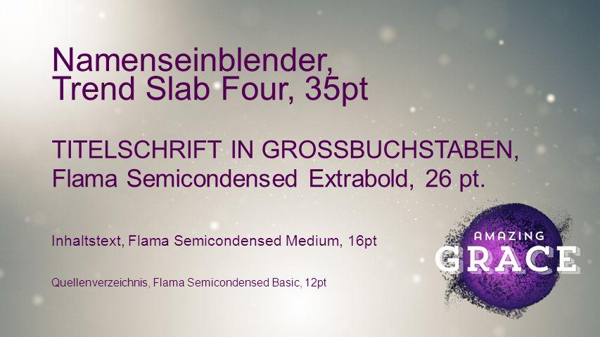 Seriendesign Vorgaben Namenseinblender, Trend Slab Four, 35pt TITELSCHRIFT IN GROSSBUCHSTABEN, Flama Semicondensed Extrabold, 26 pt.
