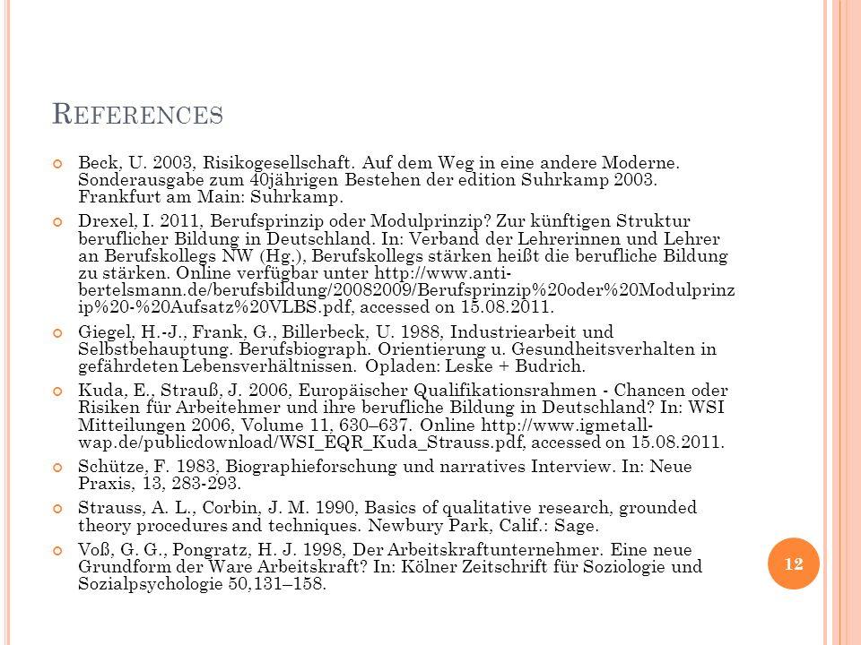 R EFERENCES Beck, U. 2003, Risikogesellschaft. Auf dem Weg in eine andere Moderne. Sonderausgabe zum 40jährigen Bestehen der edition Suhrkamp 2003. Fr