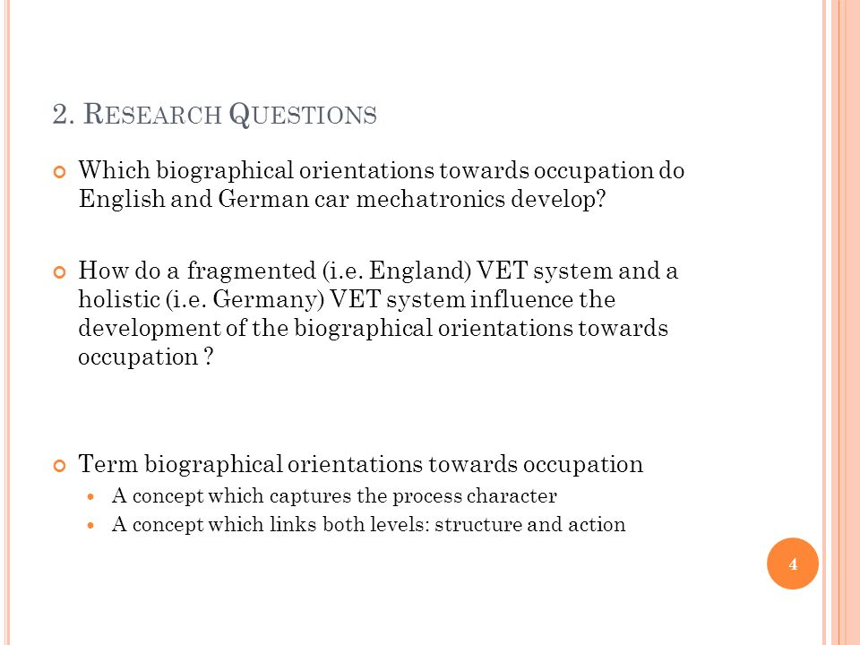 2. R ESEARCH Q UESTIONS Which biographical orientations towards occupation do English and German car mechatronics develop? How do a fragmented (i.e. E