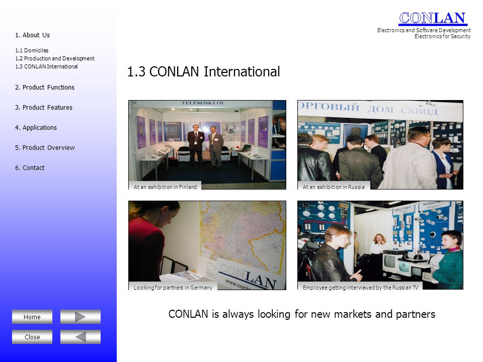 CONLAN is always looking for new markets and partners 1.3 CONLAN International 6. Contact 6. Contact 5. Product Overview 5. Product Overview 4. Applic