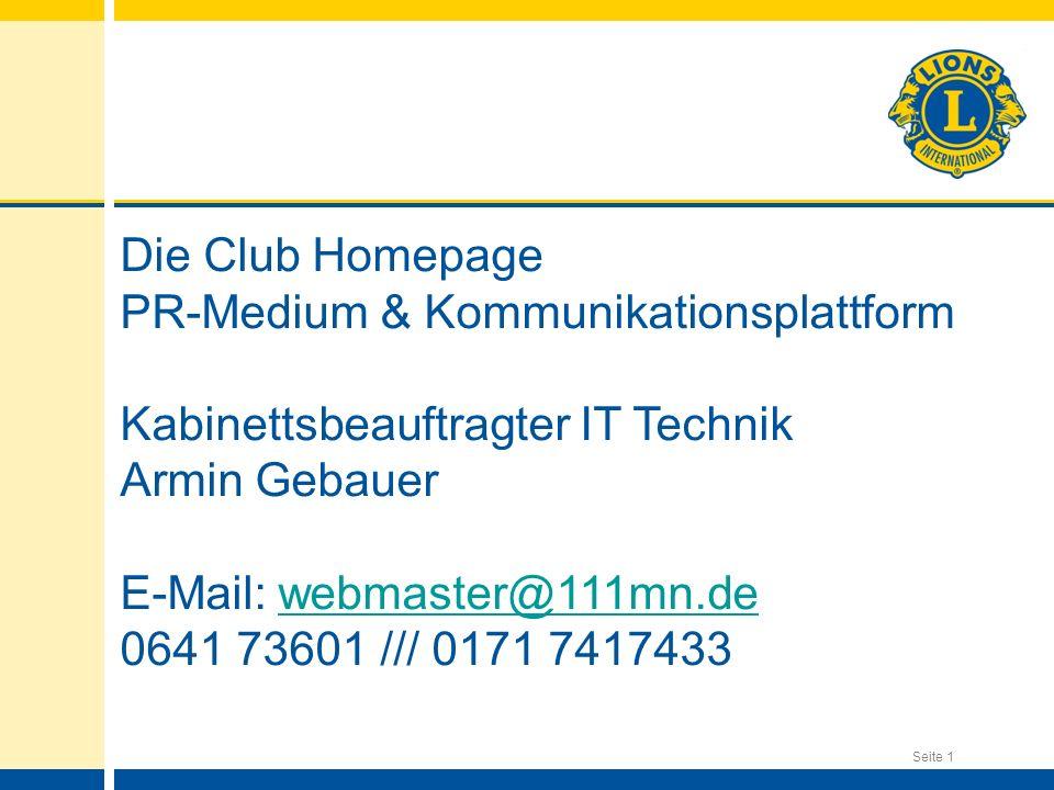 Seite 1 Die Club Homepage PR-Medium & Kommunikationsplattform Kabinettsbeauftragter IT Technik Armin Gebauer E-Mail: webmaster@111mn.dewebmaster@111mn.de 0641 73601 /// 0171 7417433