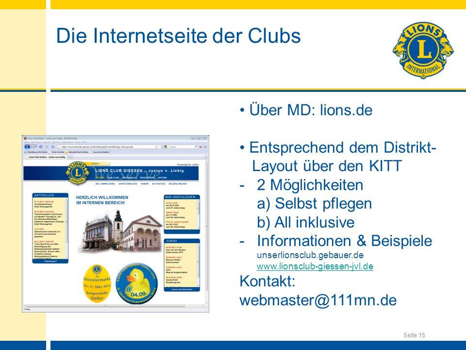 Seite 15 Die Internetseite der Clubs Über MD: lions.de Entsprechend dem Distrikt- Layout über den KITT -2 Möglichkeiten a) Selbst pflegen b) All inklu
