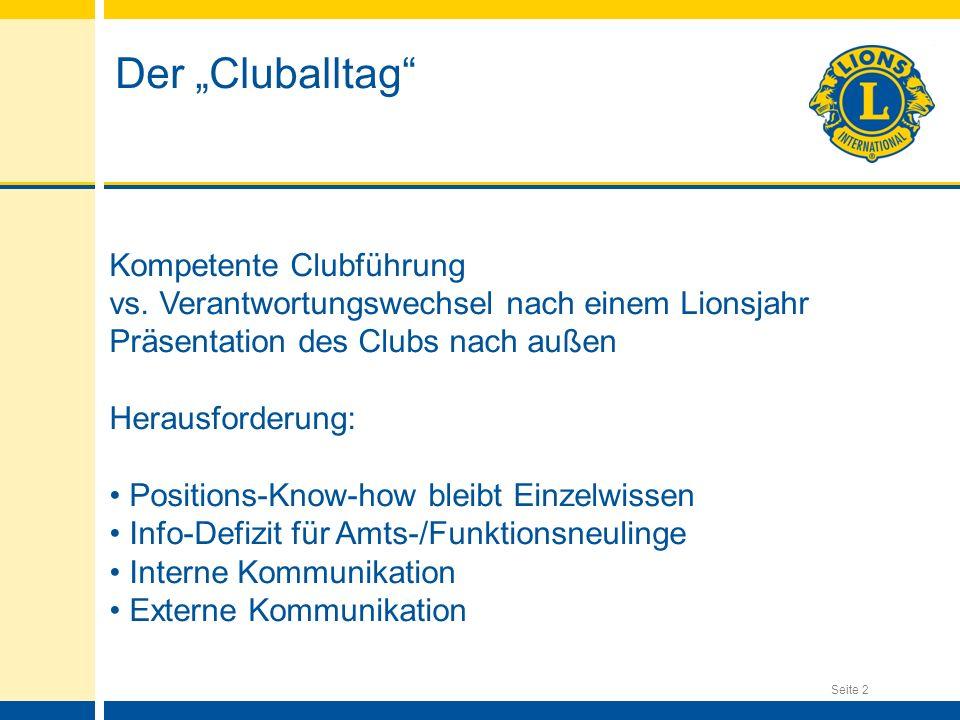Seite 2 Der Cluballtag Kompetente Clubführung vs. Verantwortungswechsel nach einem Lionsjahr Präsentation des Clubs nach außen Herausforderung: Positi