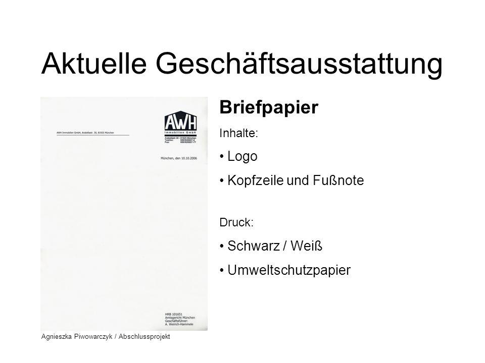 Agnieszka Piwowarczyk / Abschlussprojekt Aktuelle Geschäftsausstattung Briefpapier (Buchhaltung) Inhalte: Logo Kopfzeile und Fußnote Druck: Schwarz / Weiß Umweltschutzpapier
