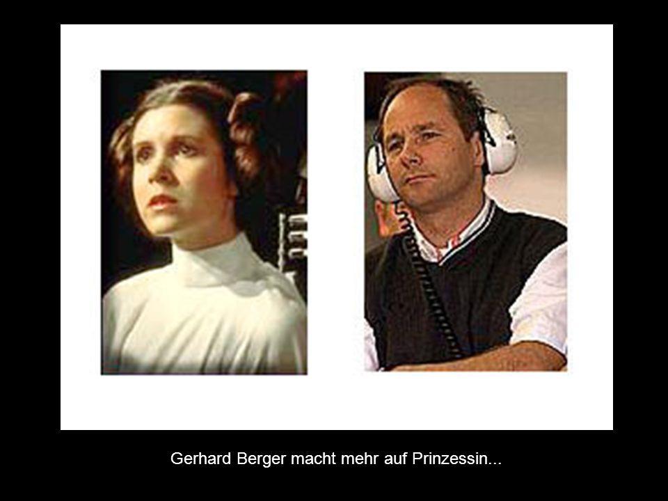 Gerhard Berger macht mehr auf Prinzessin...