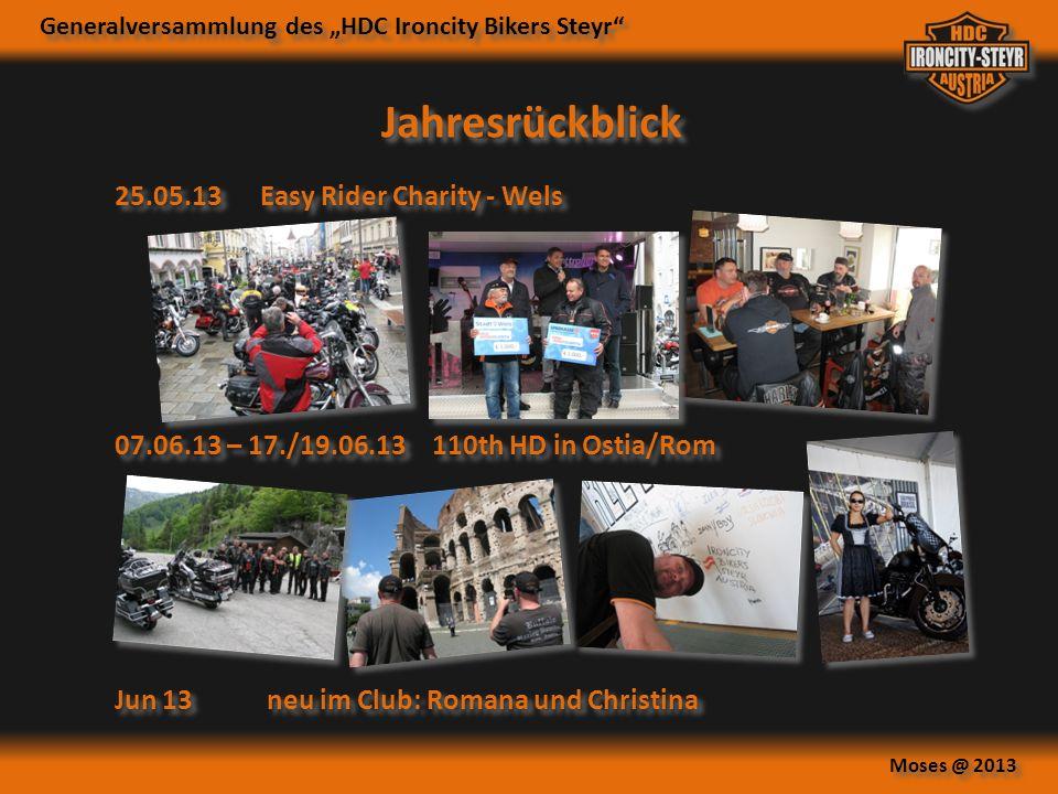 Generalversammlung des HDC Ironcity Bikers Steyr Moses @ 2013 07.06.13 – 17./19.06.13110th HD in Ostia/Rom Jahresrückblick Jun 13 neu im Club: Romana und Christina 25.05.13Easy Rider Charity - Wels