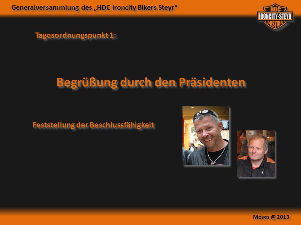 Generalversammlung des HDC Ironcity Bikers Steyr Moses @ 2013 Tagesordnungspunkt 1: Begrüßung durch den Präsidenten Feststellung der Beschlussfähigkeit