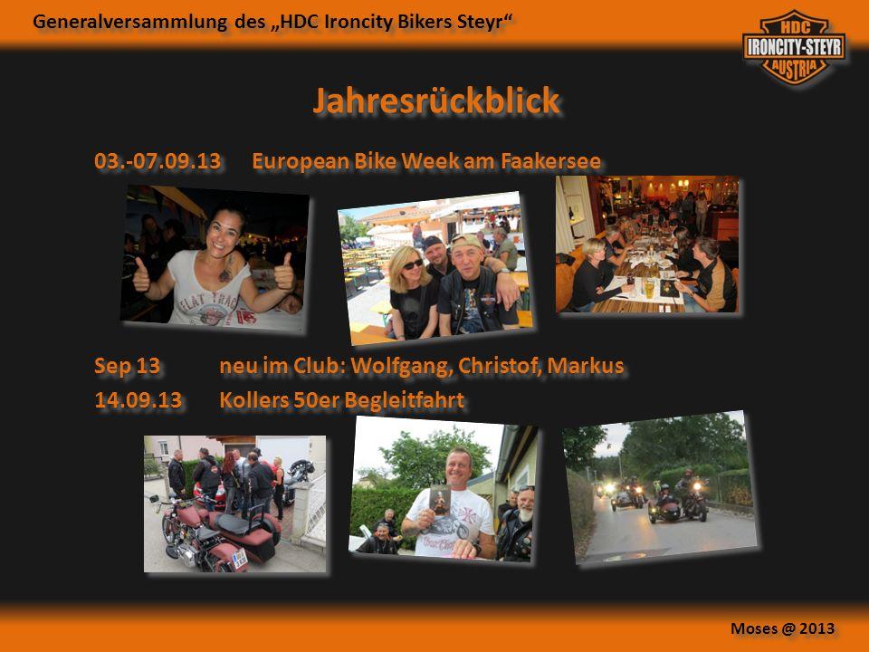 Generalversammlung des HDC Ironcity Bikers Steyr Moses @ 2013 Jahresrückblick 03.-07.09.13 European Bike Week am Faakersee 14.09.13 Kollers 50er Begleitfahrt Sep 13 neu im Club: Wolfgang, Christof, Markus