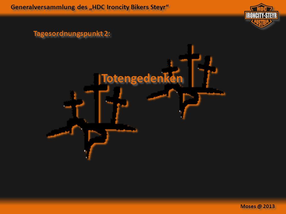 Generalversammlung des HDC Ironcity Bikers Steyr Moses @ 2013 Tagesordnungspunkt 3: Verlesung des Protokolls der Generalversammlung 2012 Verlesung des Protokolls der Generalversammlung 2012
