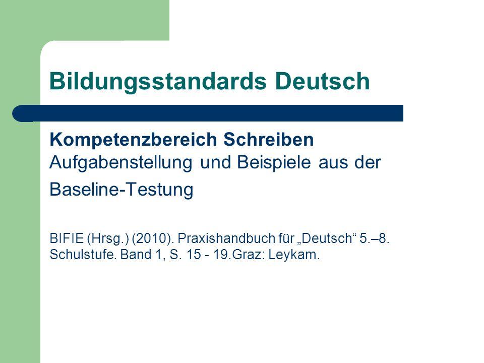 Bildungsstandards Deutsch Kompetenzbereich Schreiben Aufgabenstellung und Beispiele aus der Baseline-Testung BIFIE (Hrsg.) (2010). Praxishandbuch für