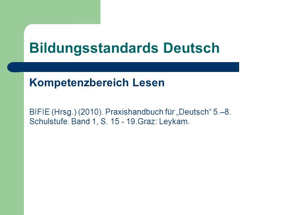 Bildungsstandards Deutsch Kompetenzbereich Lesen BIFIE (Hrsg.) (2010). Praxishandbuch für Deutsch 5.–8. Schulstufe. Band 1, S. 15 - 19.Graz: Leykam.