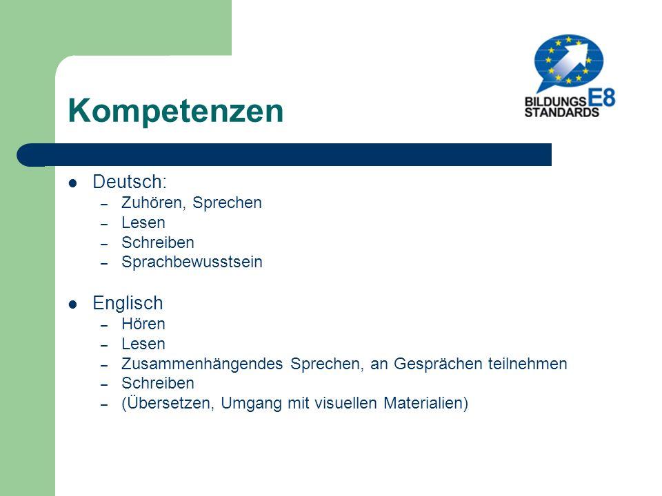 Kompetenzen Deutsch: – Zuhören, Sprechen – Lesen – Schreiben – Sprachbewusstsein Englisch – Hören – Lesen – Zusammenhängendes Sprechen, an Gesprächen teilnehmen – Schreiben – (Übersetzen, Umgang mit visuellen Materialien)