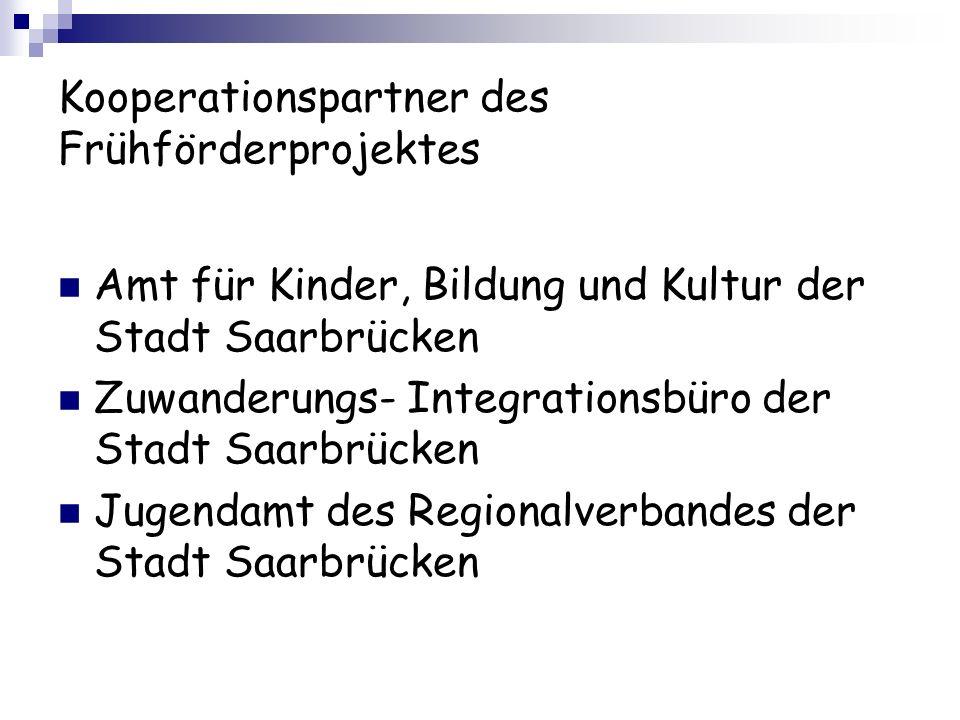 Kooperationspartner des Frühförderprojektes Amt für Kinder, Bildung und Kultur der Stadt Saarbrücken Zuwanderungs- Integrationsbüro der Stadt Saarbrüc