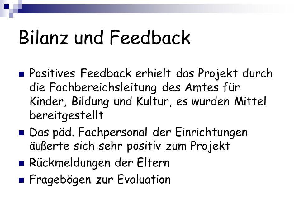 Bilanz und Feedback Positives Feedback erhielt das Projekt durch die Fachbereichsleitung des Amtes für Kinder, Bildung und Kultur, es wurden Mittel be