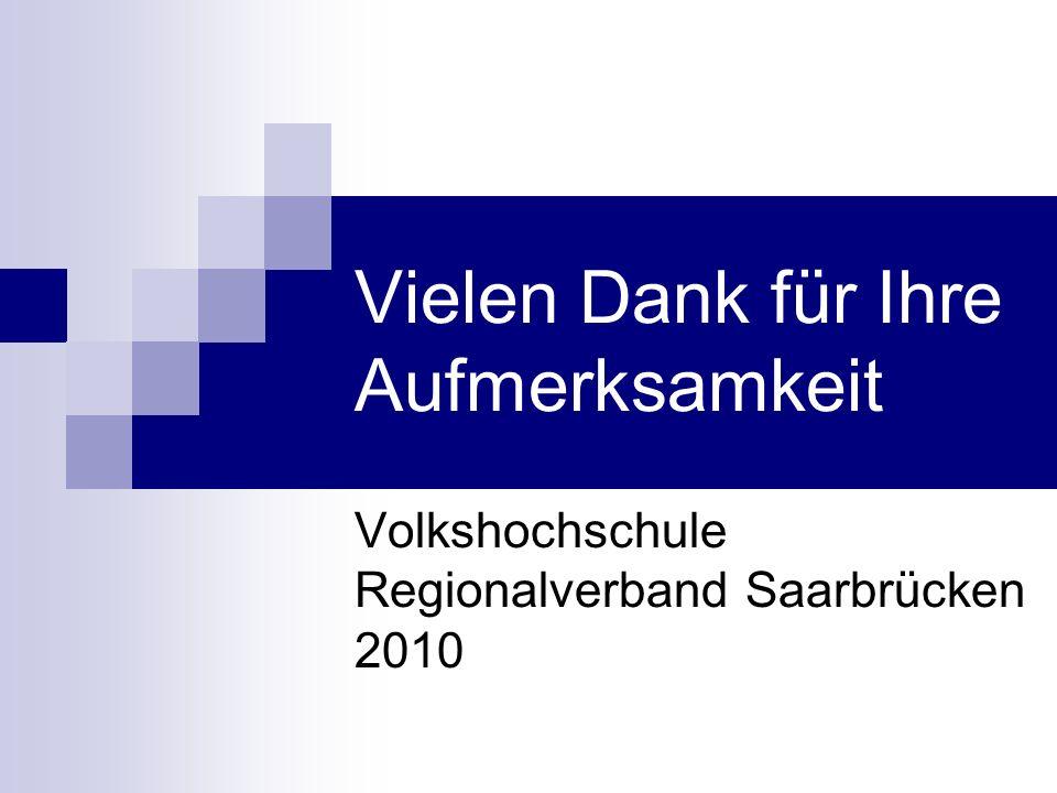 Vielen Dank für Ihre Aufmerksamkeit Volkshochschule Regionalverband Saarbrücken 2010