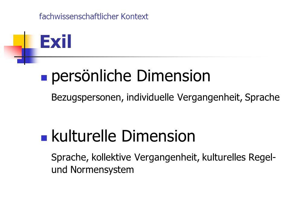 fachwissenschaftlicher Kontext Exil persönliche Dimension Bezugspersonen, individuelle Vergangenheit, Sprache kulturelle Dimension Sprache, kollektive