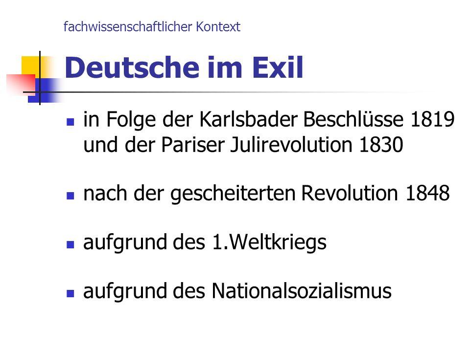 fachwissenschaftlicher Kontext Deutsche im Exil in Folge der Karlsbader Beschlüsse 1819 und der Pariser Julirevolution 1830 nach der gescheiterten Rev