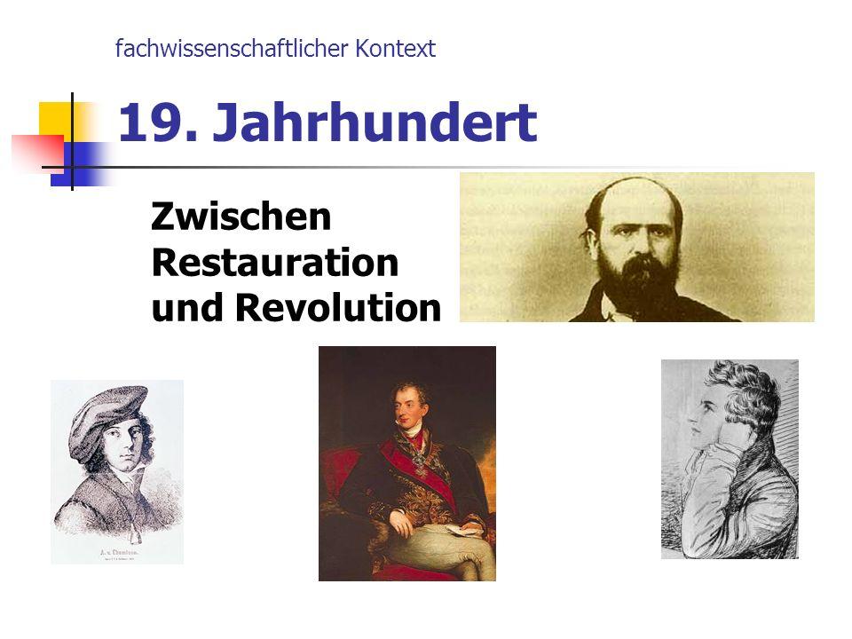 fachwissenschaftlicher Kontext 19. Jahrhundert Zwischen Restauration und Revolution