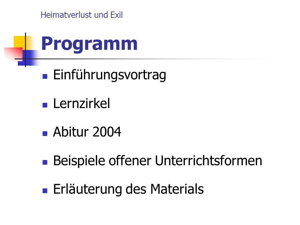Heimatverlust und Exil Programm Einführungsvortrag Lernzirkel Abitur 2004 Beispiele offener Unterrichtsformen Erläuterung des Materials