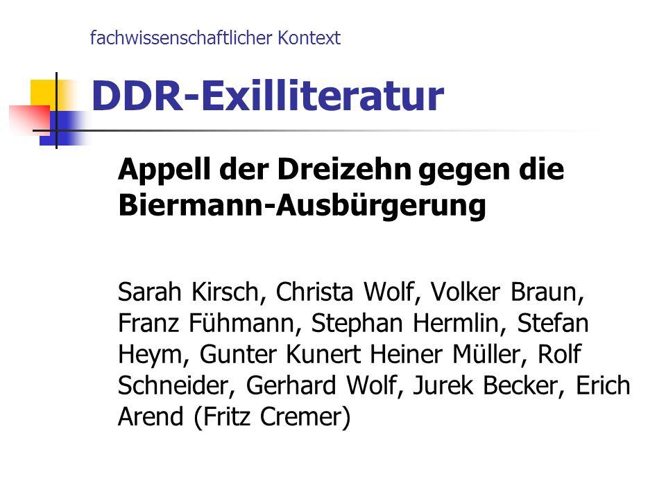 fachwissenschaftlicher Kontext DDR-Exilliteratur Appell der Dreizehn gegen die Biermann-Ausbürgerung Sarah Kirsch, Christa Wolf, Volker Braun, Franz F